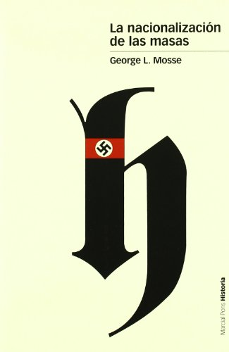 9788496467002: La nacionalización de las masas, simbilismo político y movimientos de masas en Alemania desde las Guerras Napoleónicas al Tercer Reich