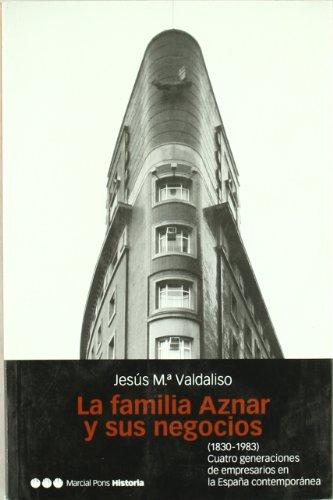 9788496467217: La Familia Aznar y Sus Negocios (1830-1983): Cuatro Generaciones de Empresarios En La Espa~na Contemporanea (Spanish Edition)