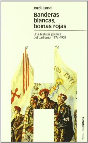 9788496467347: Banderas Blancas, Boinas Rojas: Una Historia Politica del Carlismo, 1876-1939 (Spanish Edition)