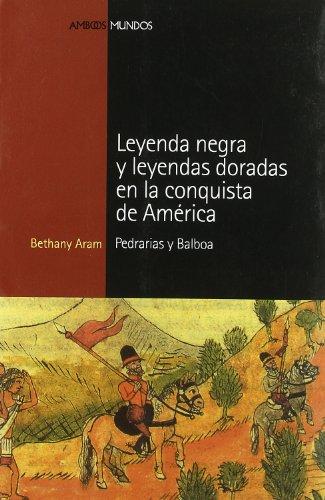 9788496467675: LEYENDA NEGRA Y LEYENDAS DORADAS EN LA CONQUISTA DE AMERICA: Pedrarias y Balboa (Ambos mundos)