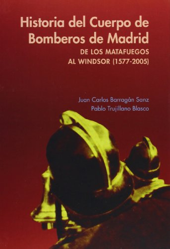 9788496470088: Historia del cuerpo de bomberos de Madrid: De los matafuegos al Windsor (1577-2005)