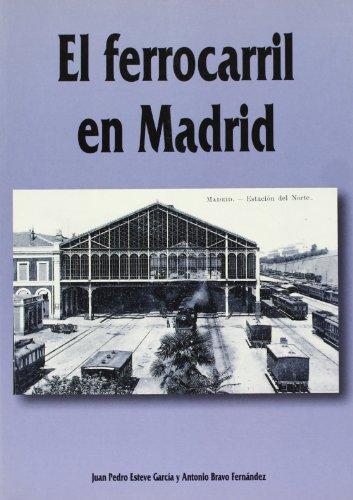 EL ferrocarril de Madrid: Antonio Bravo Fernández Pedro Esteve