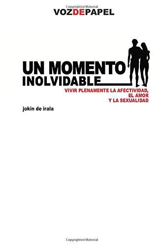 9788496471139: Un Momento Inolvidable: vivir plenamente la afectividad, el amor y la sexualidad (VOZ DE PAPEL)