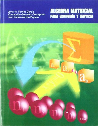 Algebra matricial para economia y empresa: Barrios García, Javier Antonio / González Concepción, ...