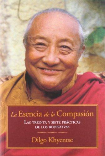 LA ESENCIA DE L COMPASION: LAS TREINTA Y SIETE PRACTICAS DE LOS B UDISTAS (8496478653) by DILGO KHIYENTSE