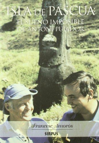9788496483200: Isla De Pascua: El Sueno Imposible De Antoni Pujador (Spanish Edition)