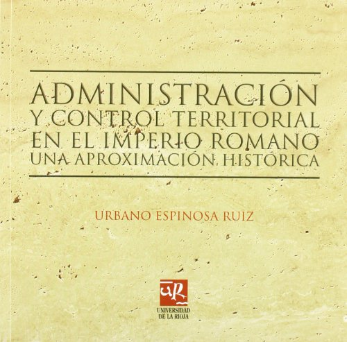 ADMINISTRACIÓN Y CONTROL TERRITORIAL EN EL IMPERIO: ESPINOSA RUIZ, URBANO