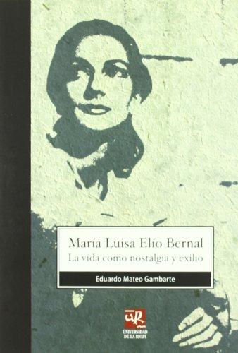 9788496487420: María Luisa Elío Bernal: la vida como nostalgia y exilio (Biblioteca de Investigación)