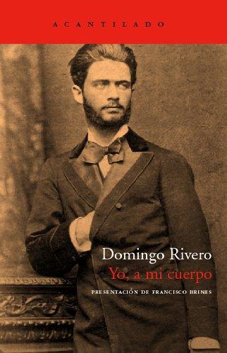 Domingo Rivero: YO, A MI CUERPO (y otros poemas) (Barcelona, 2006) - Domingo Rivero (Gran Canaria, 1852-1926)