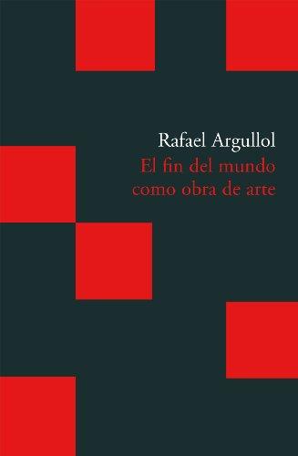 EL FIN DEL MUNDO COMO OBRA DE ARTE - ARGULLOL, RAFAEL
