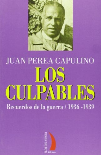 Los Culpables: Recuerdos de La Guerra: 1936-1939 (Spanish Edition): Perea Capulino, Juan