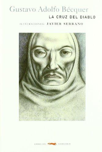 LA CRUZ DEL DIABLO: Gustavo Adolfo Bécquer (Autor), Javier Serrano (Ilustrador)