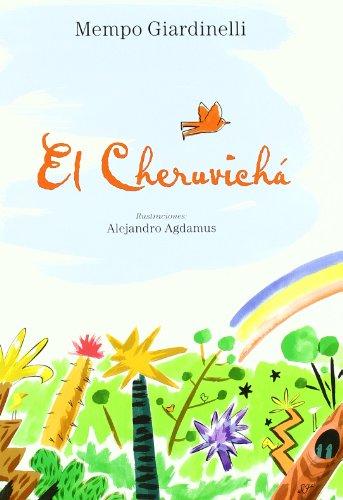 Cheruvichá, El. Un pajarito honesto.: Giardinelli, Mempo (texto) / Alejandro Agdamus (...