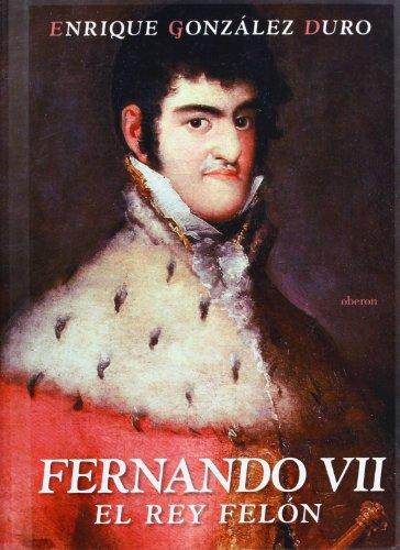 9788496511019: Fernando VII/ Ferdinand VII: El Rey Felon/ The Criminal King (Historia/ History) (Spanish Edition)
