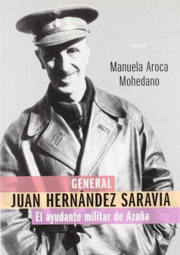 9788496511163: General Juan Hernandez Saravia: El Ayudante Militar De Azana / the Military Assistant of Azana (Historia) (Spanish Edition)