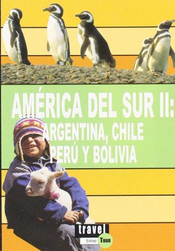 9788496519473: 2: América del sur II - Argentina, Chile, Perú y Bolivia (Travel Time Tour)