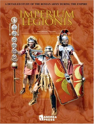 9788496527232: IMPERIUM LEGIONIS: A Detailed Study of the Roman Army During the Empire (Modelling Manuals)