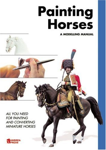 9788496527478: Painting Horses, A Modelling Manual: All You Need for Painting and Converting Miniature Horses