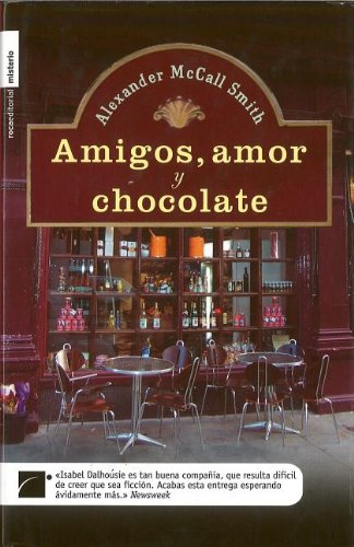 Amigos, Amor y Chocolate (Isabel Dalhousie) (Spanish Edition) (8496544605) by Alexander McCall Smith