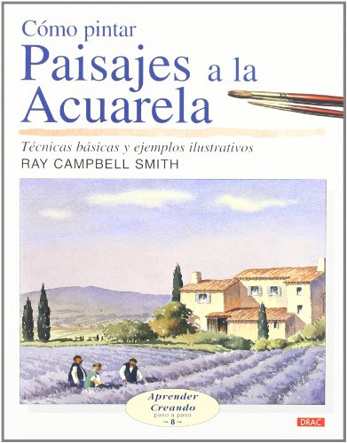 Como Pintar Paisajes a la Acuarela/ Landscapes in Watercolour: Tecnicas bascias y ejemplos Ilustrativos (Aprender Creando/ Learn Creating) (Spanish Edition) (8496550257) by Smith, Ray Campbell