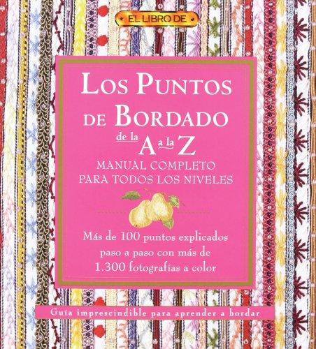 9788496550520: LOS PUNTOS DEL BORDADO DE LA A A LA Z. MANUAL COMPLETO PARA TODOS LOS NIVELES (El Libro De..)