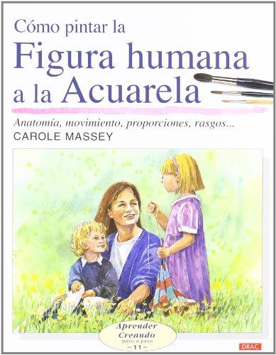 Como pintar la figura humana a la: Massey, Carole