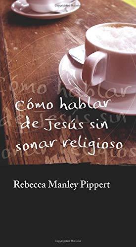 Cómo hablar de Jesús sin sonar religioso (Spanish Edition) (9788496551725) by Rebecca Manley Pippert