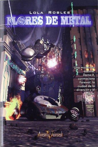 Flores de metal/ Metal Flowers (Transversal) (Spanish Edition): Robles, Lola