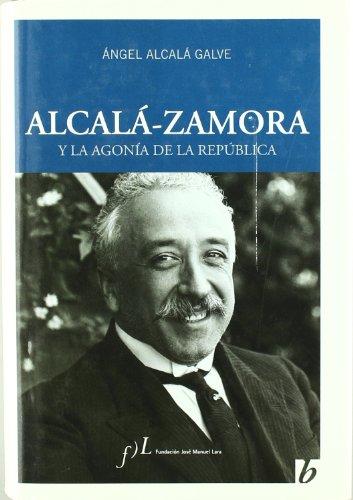 9788496556881: ALCALA ZAMORA Y LA AGONIA DE LA REPUBLIC