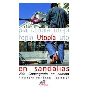 Utopía en sandalias: Vida Consagrada en camino: Alejandro Fernández Barrajón
