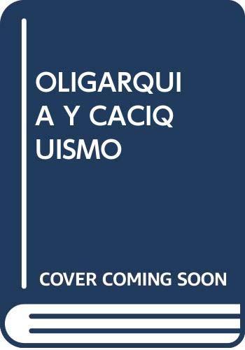 9788496574342: Oligarquia Y Caciquismo