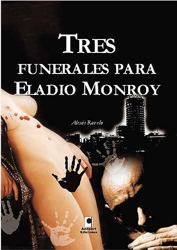9788496577633: Tres funerales para Eladio Monroy