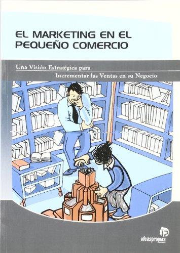 Marketing en el pequeño comercio : una visión estratégica para incrementar las ventas en su negocio - Rodríguez Rivera, Carlos; Rodríguez Sánchez, Pablo
