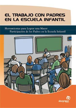 Trabajando con los padres en la escuela infantil : herramientas y técnicas para lograr una mayor participación de los padres en la escuela infantil - Lojo Méndez, Ana