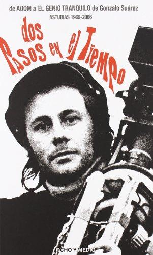 Dos Pasos En El Tiempo, De Aoom A El Genio Tranquilo. Asturias 1969-2006 - GONZALO SUAREZ