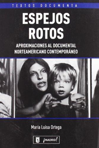 9788496582309: Espejos rotos/ Broken Mirrors: Aproximaciones Al Documental Norteamericano Contemporaneo/ Approaches to Contemporary American Documentary (Spanish Edition)