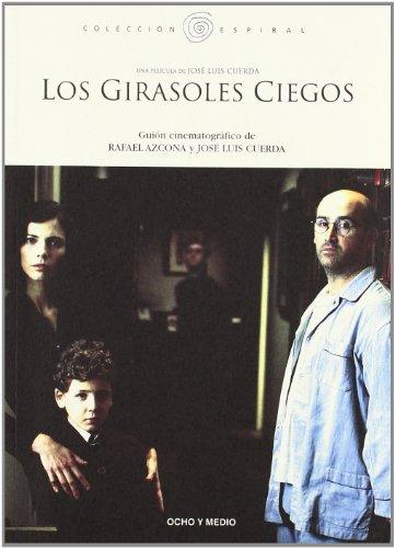 9788496582446: Los girasoles ciegos (Guion). Una pelicula ge Jose Luis Cuerva