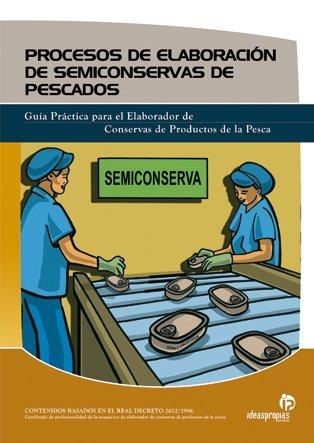 9788496585041: Procesos de elaboración de semiconservas de pescados: Guía práctica para el elaborador de conservas de productos de la pesca (Industrias alimentarias)