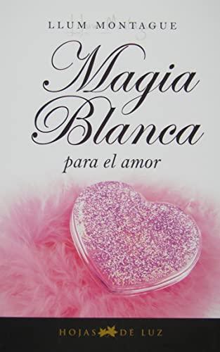 Magia blanca para el amor (Spanish Edition): Llum Montague