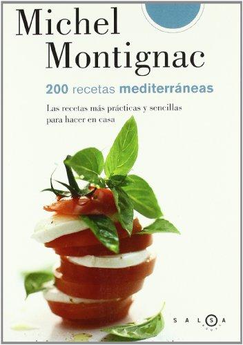 200 RECETAS MEDITERRANEAS: Las recetas más prácticas y sencillas para hacer en casa - MICHEL MONTIGNAC