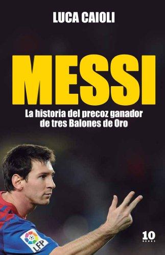 9788496599741: Messi: La historia del chico que se convirtió en leyenda (FUERA DE COLECCIÓN)