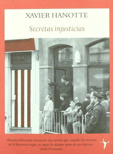 Secretas injusticias - Hanotte, Xavier