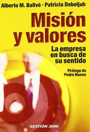 MISION Y VALORES: La empresa en busca: ALBERTO M. BALLVÉ,