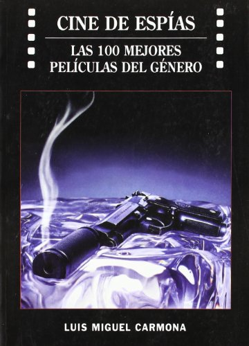 9788496613065: Cine De Espias - Las 100 Mejores Peliculas Del Genero -