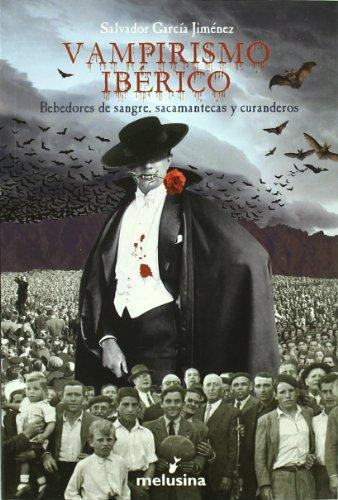 VAMPIRISMO IBERICO: bebedores de sangre, sacamantecas y curanderos: GARCIA JIMENEZ,SALVADOR