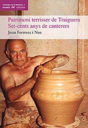 9788496623019: Patrimoni terrisser de Traiguera: Set-cents anys de canterers (Paisatges de la Memòria)