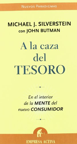 A La Caza Del Tesoro/ Treasure Hunt: En El Interior De La Mente Del Nuevo Consumidor/ Inside the Mind of the New Global Consumer (Spanish Edition) (8496627195) by Silverstein, Michael J.; Butman, John
