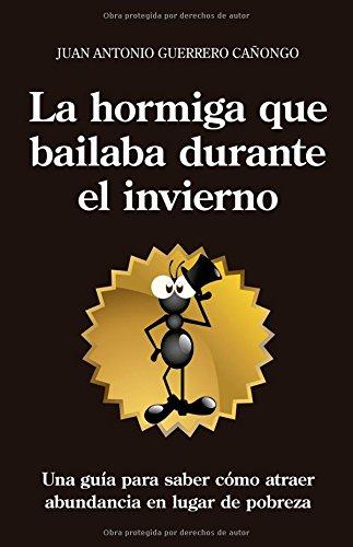 9788496632660: La hormiga que bailaba durante el invierno / The Ant Who Dance During the Winter: Una guia para atraer abundancia en lugar de pobreza / A Guide To Attract Wealth Rather Than Poverty (Spanish Edition)