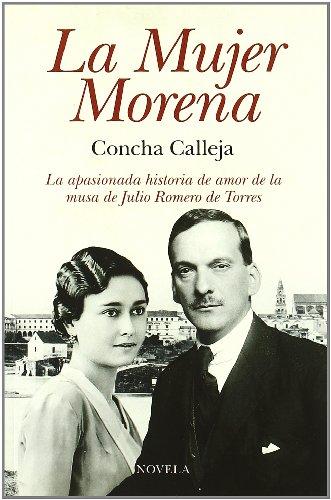 9788496632684: La Mujer Morena: La apasionada historia de amor de la musa de Julio Romero de Torres (Narrativa (arcopress))