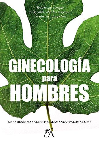 GINECOLOGIA PARA HOMBRES: MENDOZA, NICO /